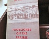 Footlights on the Prairie The Story of the Repertory Tent Players in the Midwest Jere C. Michel 1974
