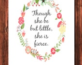 RESERVED FOR MICHELLE ~ Though She Be But Little She Is Fierce 11x14 Instant Download Wall Art