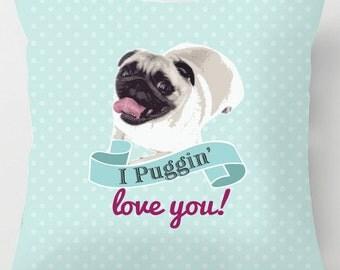 I Puggin love you pug dog cute quote valentine cushion / pillow
