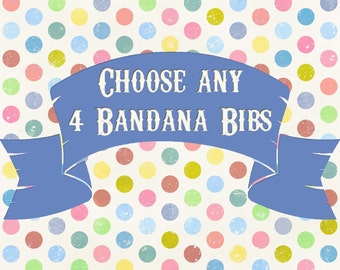 Choose Any 4  Bandana Bibs in My Shop  READY TO SHIP