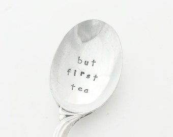 Hand stamped Spoon ~ but first tea ~ Vintage Spoon from Goozeberry Hill
