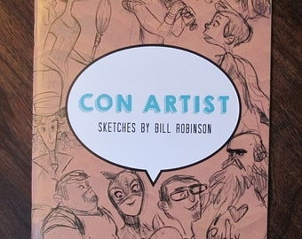 Con Artist: Sketches by Bill Robinson   SIGNED!   Collected Drawings from San Diego Comic Con   Artist Sketchbook   Character Design
