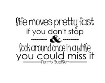 Ferris Bueller Life Moves Pretty Fast Quote Glamorous Life Moves Pretty  Fast Ferris Bueller Printable Ferris