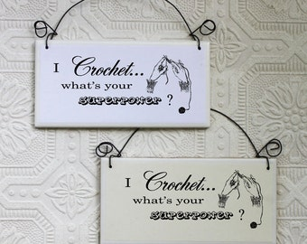 Funny Sign I Crochet What's Your Superpower Decoupaged on Tile