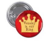 Weasley is Our King Button Badge Harry Potter 1 1/2 inch button