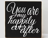 You Are My Happily Ever After, Wood Sign, Anniversary Sign, Anniversary Gift, Wedding Decor, Wedding Sign, Art for Wedding, Wedding Gift,