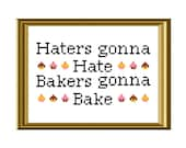 Haters Gonna Hate, Bakers Gonna Bake funny quote cross stitch pattern