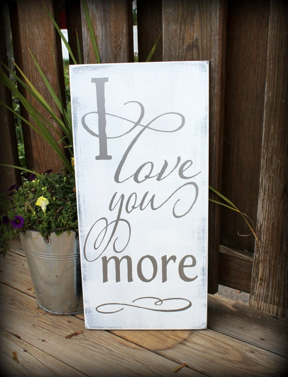 CUSTOM Wedding Home Decor Sign MADE To ORDER I Love You More