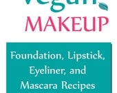 Instant Download, Crafting Your Own Vegan Makeup Recipes eBook, Make and Resell Your Own Natural Vegan Makeup Recipes in this E-Book