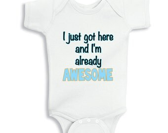 I just got here and I'm already Awesome funny baby bodysuit