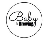 150  Baby is Brewing - Kraft or white round labels/seals - baby shower 1""