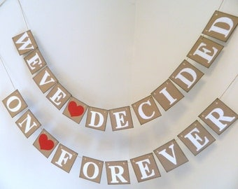Wedding Signs- Weve Decided on Forever Banner- Country Wedding Decorations- Wedding Garland -Couples Shower Decorations- Custom Colors