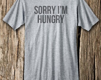 SORRY I'M HUNGRY T-shirt