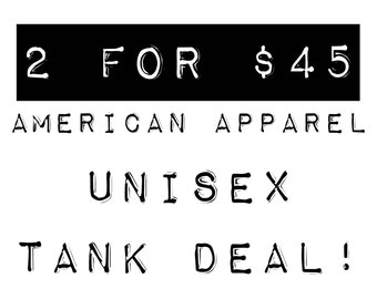 SALE: American Apparel Tanks - 2 For Deal