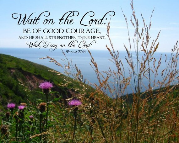 Wait on the Lord, be of good courage Psalm 27 - 8 x 10 - Christan Scripture Wall Art Print, Framed, Frameless or Canvas