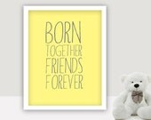 INSTANT DOWNLOAD - Born Together Friends Forever -  multiples × twins baby shower × boy girl twins × twins art × born together