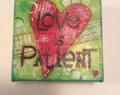 Love is Patient, 4x4 Mixed Media Canvas
