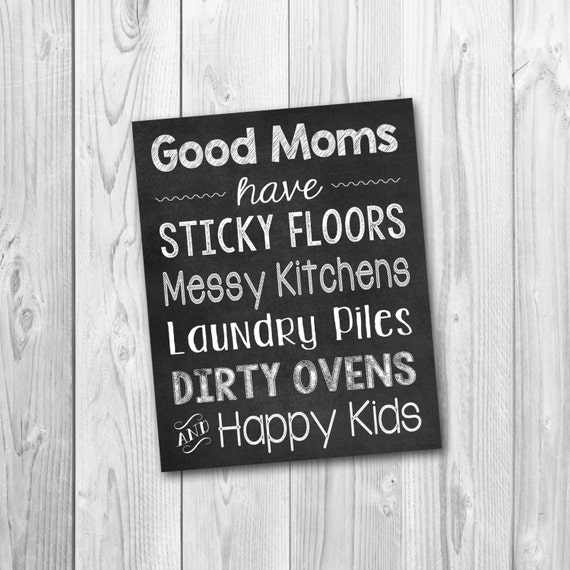 Messy Dirty Kitchen: Good Mom's Have Sticky Floors Mother's Day Sign