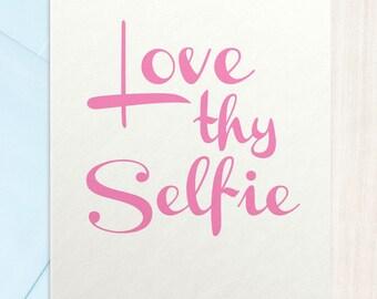 Love Thy Selfie - Greeting Card