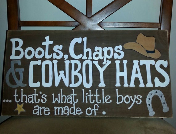 Boots Chaps Cowboy Hats that's what little boys are made of... wood sign