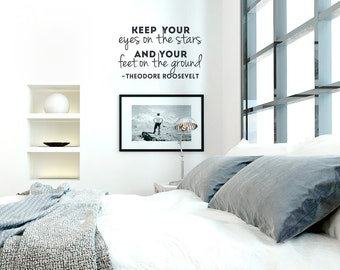 Eyes on the Stars Wall Quote Decal - Inspirational Wall Quote, Theodore Roosevelt Quote, Feet On The Ground, Motivational Wall Decal