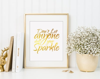 Never Let Anyone Dull Your Sparkle Print, Faux Gold Foil Print, Gold Wall  Art