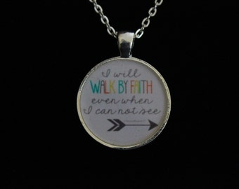 I Will Walk By Faith Even When I Can Not See Pendant