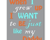 Baby Nursery Decor Kids Art Kids Wall Art Baby boy Nursery Art Print when I grow up I want to be just like my daddy orange gray