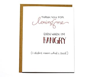 Funny Valentine, Love me when I'm Hangry card, anniversary, love card