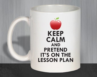 Funny Coffee Mug, Keep Calm and Pretend It's On The Lesson Plan, Coffee Mug, Teacher Gifts, Teacher Christmas Gift, Teacher Coffee Mug 1089