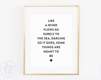 Like a River Flows Surely To The Sea, Darling So It Goes, Some Things Are Meant to Be Print - 8 x 10 - INSTANT DOWNLOAD