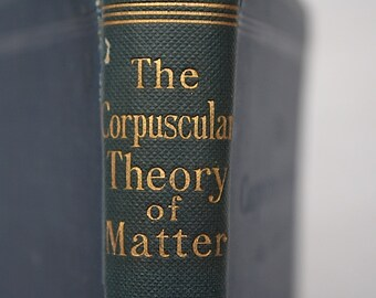 Vintage Physics Book - Corpuscular Theory of Matter by Thomson - Geek Gift - Physics Gift - Science Book - Library Decor - Prop - Rare Book