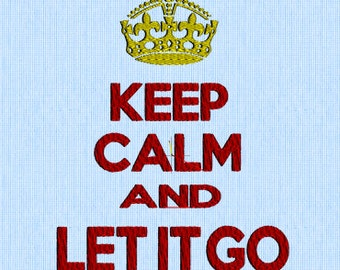 Keep Calm And Let It Go - Embroidery Design