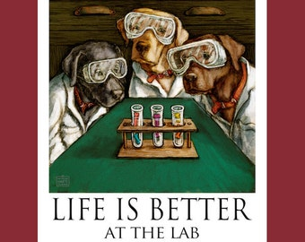Labrador Retriever Life Is Better At The Lab Poster of Labs Dressed as Scientists