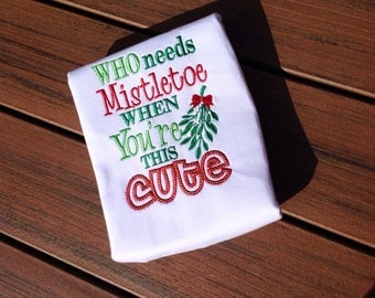 Who needs Mistletoe when your this Cute, Christmas shirt, Boy or girl