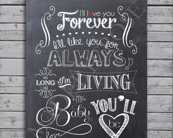 I'll love you forever, I'll like you for always, as long as I'm living my baby you'll be- Chalkboard Print