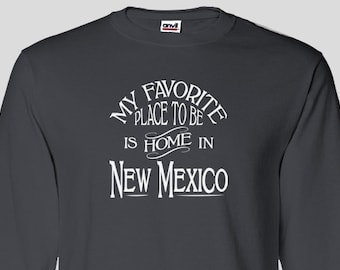 New Mexico Home Long Sleeved T-shirt, My Favorite Place To Be Is Home In New Mexico