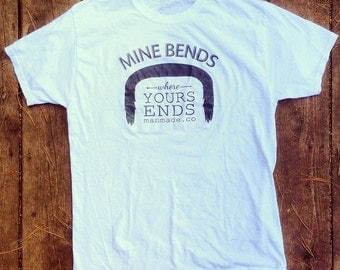 Movember Mustache Shirt - Mine Bends Where Yours Ends - Made In USA