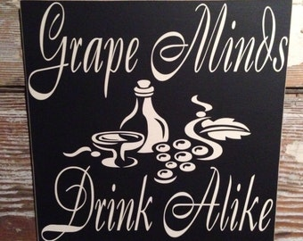 Grape Minds Drink Alike   Wood Sign  12x12  Funny Wine Sign
