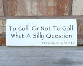 "To Golf or Not to Golf, What a Silly Question! Ready To Ship, 3.5"" x 9"" Solid Pine Wood Sign, Hand Painted"