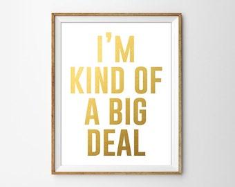 I'm Kind of a Big Deal Gold Foil Typography Print. Modern Home Decor. Minimalist Art Print. Bedroom Decor. Sassy Quote. Cheeky Print.