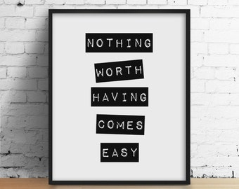 Nothing worth having comes easy Inspirational Black and White Typography Print. Modern Home Decor. Minimalist Wall Art. Motivational Quote