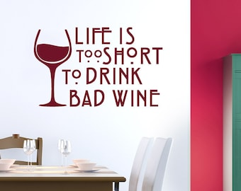 Life Is Too Short To Drink Bad Wine Wall Sticker