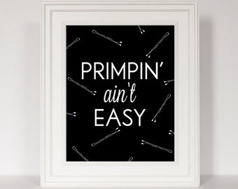 Primpin' Ain't Easy print, Gift for Her, Black and White Print, Funny Bathroom Print, Closet Art, Vanity Print, Birthday Gift, Funny Art