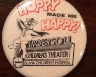 """Vintage collectible souvenir pin back button """"Hoppy Made Me Happy, Ingersoll Childrens Theater and Blank Childrens Hospital"""" Approximately 2"""