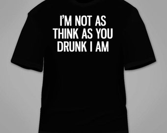 I'm Not As Think As You Drunk I Am T-Shirt. Funny