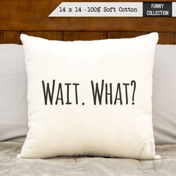 Wait. What Cotton Pillow Funny Quotes Bedroom Decor Kids