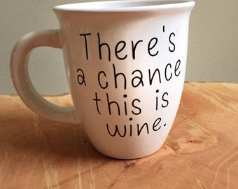 There's a chance this is wine mug Coffee Mornings Wine Lovers Mom Life Alcohol Gift under 20 Gift for her Day Drinking Office Work Funny Mug