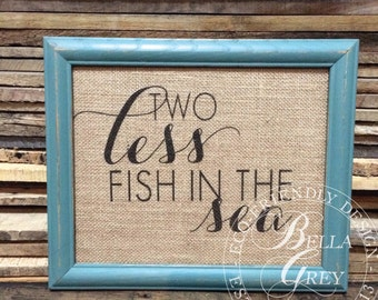 Two Less Fish in the Sea - Burlap Art Print - Burlap Sign Natural Cotton Fabric Art Print - Wedding Gift Anniversary Gift - Engagement Gift