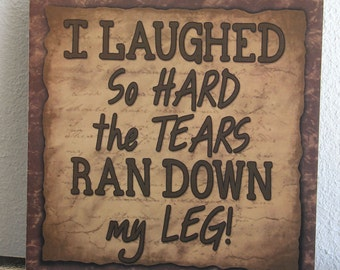 I laughed so hard the tears ran down my leg!  Funny Humor Primitive Wood Sign Home Decor gift